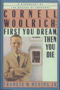 CORNELL WOOLRICH: FIRST YOU DREAM, THEN YOU DIE: Nevins, Francis M. Jr. (Cornell Woolrich related)