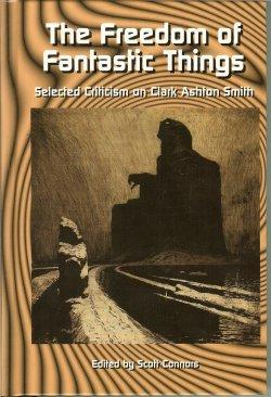 THE FREEDOM OF FANTASTIC THINGS Selected Criticism on Clark Ashton Smith