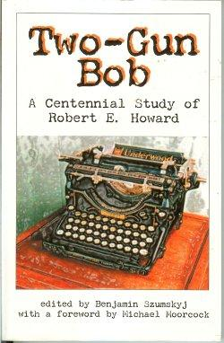 TWO-GUN BOB, A Centennial Study of Robert E. Howard
