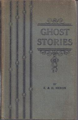 GHOST STORIES (an Abridged Edition of GHOSTS: BEING THE EXPERIENCES OF FLAXMAN LOW ): Heron, E. & H...