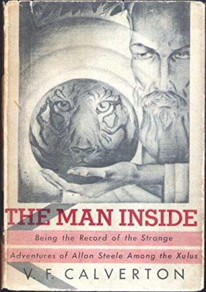 THE MAN INSIDE; Being the Record of the Strange Adventure of Allan Steele Among the Xulus: ...