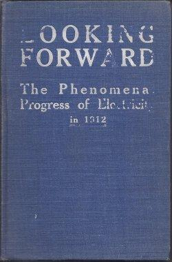 LOOKING FORWARD The Phenomenal Progress of Electricity in 1912: Hillman, H. W.