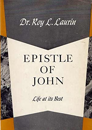 Life at its best: Epistle of John: Roy L Laurin