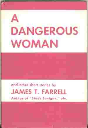 A Dangerous Woman and Other Short Stories: James T. Farrell