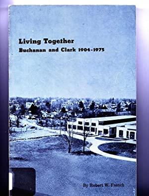 Living together, Buchanan and Clark 1904-1975: Robert W French
