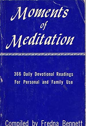 Moments of Meditation;: 366 Daily Devotional Readings for Personal and Family Use: Fredna W. ...