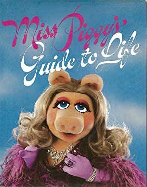 Miss Piggy's Guide to Life: Miss Piggy; Beard, Henry