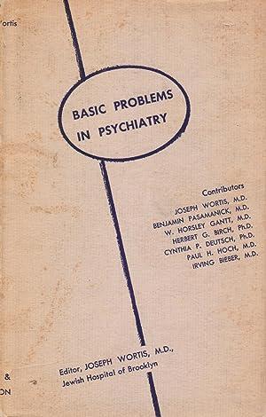 Basic Problems in Psychiatry: Wortis, Joseph