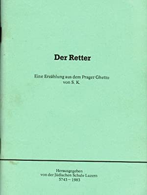 Der Retter: Eine Erzahlung Aus Dem Prager Ghetto (The Rescuer: a Story from the Prague Ghetto)
