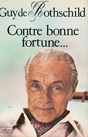 Contre bonne fortune--: Rothschild, Guy De