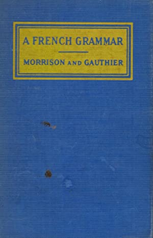 A French Grammar: Morrison, William Eric;