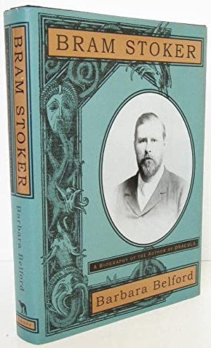 BRAM STOKER A Biography of the Author of Dracula