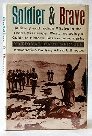 SOLDIER AND BRAVE Indian and Military Affairs in the Trans-Mississippi West, Including a Guide to...