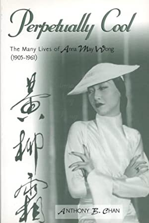 PERPETUALLY COOL - THE MANY LIVES OF ANNA MAY WONG (1905 - 1961)