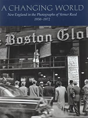 A CHANGING WORLD - NEW ENGLAND IN THE PHOTOGRAPHS OF VERNER REED 1950 - 1972
