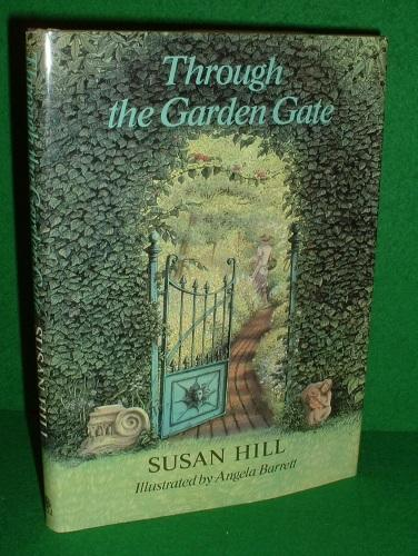 Through The Garden Gate By Susan Hill Angela Barrett Fine