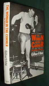 THE WOMAN IN THE CORNER Her Influence on Boxing: ODD , Gilbert , Boxing editor & Journalist an ...