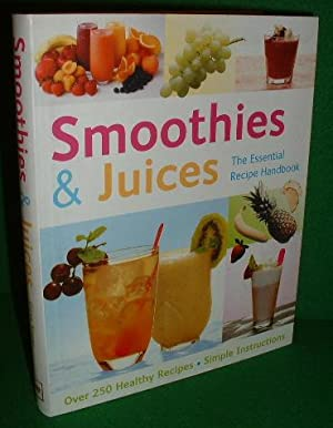 SMOOTHIES & JUICES The Essential Recipe Book