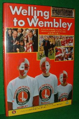 WELLING TO WEMBLEY A Souvenir of Monday May 25th 1998 One More Remarkable Day in the History of t...