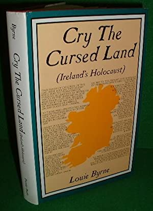 CRY THE CURSED LAND [ Ireland's Holocaust: BYRNE , Louie