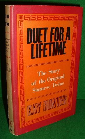 DUET FOR A LIFETIME The Story of the Original Siamese Twins Born 1811.