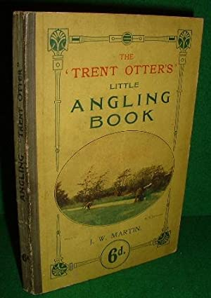 THE TRENT OTTER'S LITTLE ANGLING BOOK