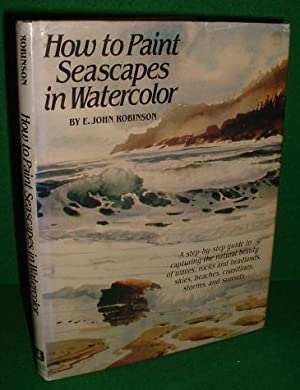 HOW to PAINT SEASCAPES in WATERCOLOUR: ROBINSON , E John , Masters Degree Arts a Collected Artist