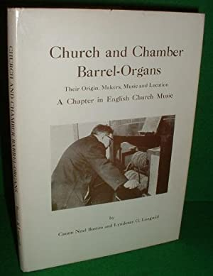 CHURCH AND CHAMBER BARREL-ORGANS Their Origin, Makers, Music and Location A CHAPTER IN ENGLISH CH...