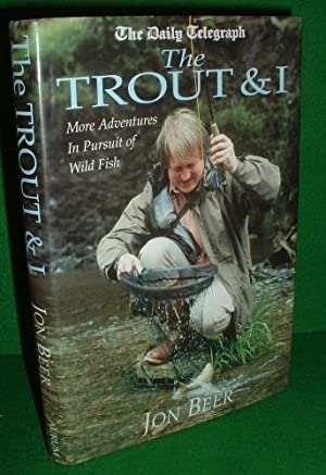 THE TROUT & I More Adventures in Persuit of Wild Fish