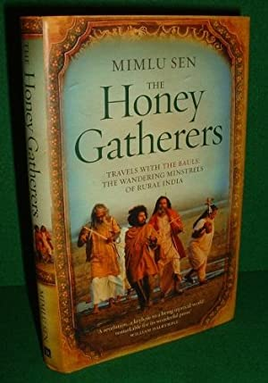 THE HONEY GATHERERS TRAVELS WITH THE BAULS:THE WANDERING MINSTRELS OF RURAL INDIA