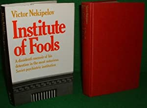 INSTITUTE OF FOOLS Notes fronm the SERBSKY a Dissident's Memoir of His Most Notorious Soviet Psyc...