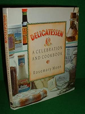 DELICATESSEN A Celebration and Cook Book