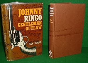 JOHNNY RINGO: GENTLEMAN OUTLAW with Maps: RAY HOGAN Author