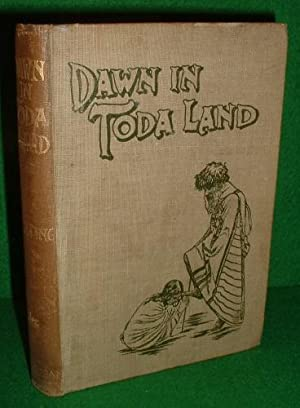 DAWN IN TODA LAND, A NARRATIVE OF MISSIONARY EFFORT ON THE NILGIRI HILLS, SOUTH INDIA