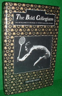 THE BOLD COLLEGIANS the Developement of Sport in Trinity College Dublin