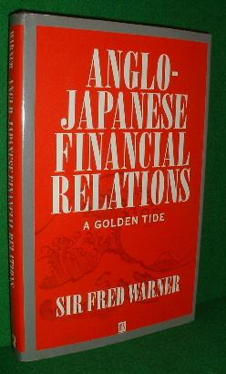 ANGLO-JAPANESE FINANCIAL RELATIONS A Golden Tide