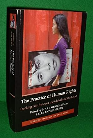THE PRACTICE OF HUMAN RIGHTS Tracking Law Between the Global and the Local