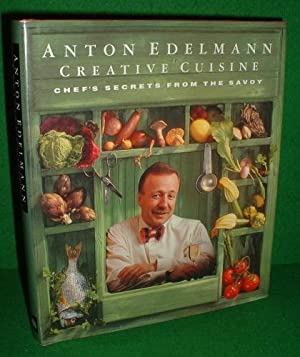 ANTON EDELMANN CREATIVE CUISINE CHEF'S SECRETS FROM THE SAVOY