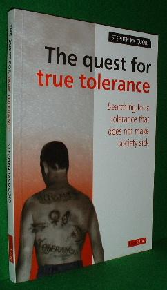THE QUEST FOR TRUE TOLERANCE Searching for a Tolerance That Does Not Make Society Sick