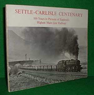 SETTLE-CARLISLE CENTENARY 100 Years in Pictures of England's Highest Main Line Railway