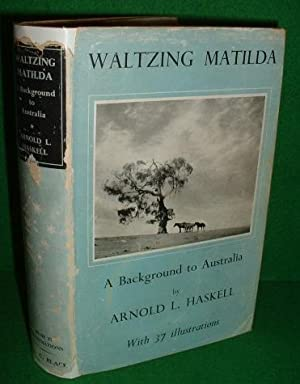 WALTZING MATILDA A BACKGROUND TO AUSTRALIA: HASKELL, ARNOLD L