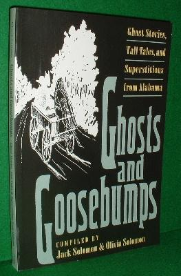 GHOSTS AND GOOSEBUMPS GHOST STORIES TALL TALES AND SUPERSTITIONS FROM ALABAMA: SOLOMAN, JACK ,...