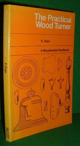 THE PRACTICAL WOOD TURNER a Woodworker Handbook