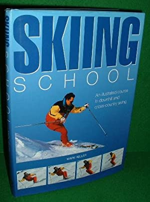 SKIING SCHOOL AN ILLUSTRATED COURSE IN DOWNHILL AND CROSS COUNTRY SKIING