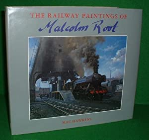THE RAILWAY PAINTINGS of MALCOLM ROOT Memb. Guild of Railway Artists