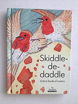 Skiddle-de-daddle A First Book of Noises: Tim Healey