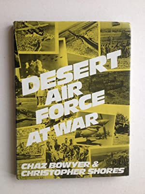 Desert Air Force at War: Chaz Bowyer & Christopher Shores