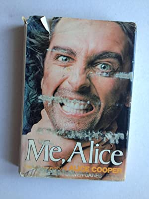 Me, Alice. The Autobiography of Alice Cooper: Steven Gaines