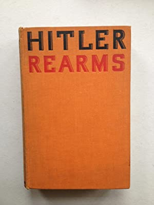 Hitler Rearms An Exposure of Germany's War: Dorothy Woodman