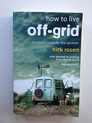 How to Live Off-Grid: Journeys Outside the: Nick Rosen